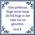 Een politicus liegt nooit, maar als ie liegt is dat naar eer en geweten